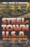 Steeltown U.S.A.: Work and Memory in Youngstown (Culture America) by Linkon, Sherry Lee, Russo, John (2002) Paperback