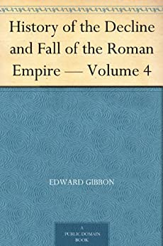 History of the Decline and Fall of the Roman Empire — Volume 4 by [Gibbon, Edward]