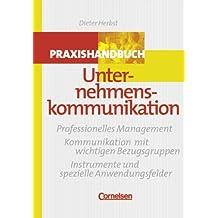 Handbücher Unternehmenspraxis: Praxishandbuch Unternehmenskommunikation: Professionelles Management - Kommunikation mit wichtigen Bezugsgruppen - Instrumente und spezielle Anwendungsfelder. Buch