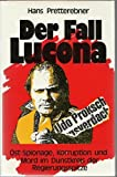 Der Fall Lucona: Ost-Spionage, Korruption und Mord im Dunstkreis der Regierungsspitze - Hans Pretterebner