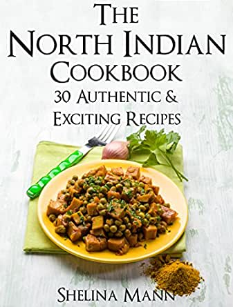 The north indian cookbook 30 authentic exciting recipes ebook enter your mobile number or email address below and well send you a link to download the free kindle app then you can start reading kindle books on your forumfinder Images