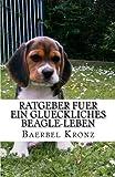 Ratgeber fuer ein glueckliches Beagle-Leben: Verstehen - Erziehen - Mit ihnen leben