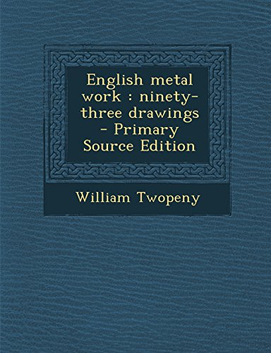 English Metal Work: Ninety-Three Drawings - Primary Source Edition