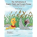 The Adventures of Ducky Duck and Goosey Goose: An Adventure on the Lake