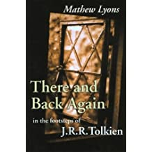 There and Back Again: In the Footsteps of J.R.R. Tolkien: Written by Mathew Lyons, 2004 Edition, Publisher: Cadogan Guides [Paperback]