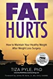 FAT HURTS: How to maintain YOUR healthy weight after Weight Loss Surgery by Tiza Pyle (2014-08-13)