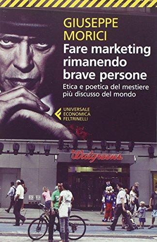 fare-marketing-rimanendo-brave-persone-etica-e-poetica-del-mestiere-piu-discusso-del-mondo