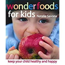 Wonderfoods for Kids: Keep Your Child Healthy and Happy
