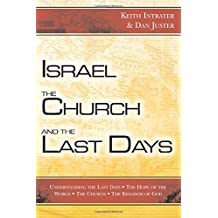 Israel, the Church, and the Last Days: Understanding the Last Days, The Hope of the World, The Church, The Kingdom of God