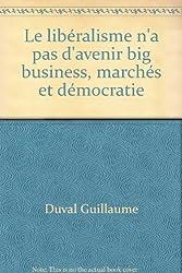 Le libéralisme n'a pas d'avenir big business, marchés et démocratie