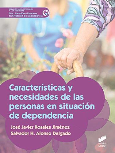 Características y necesidades de las personas en situación de dependencia (Servicios Socioculturales y a la comunidad) por José Javier/Alonso Delgado, Salvador H. Rosales Jiménez