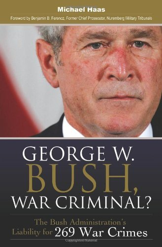 George W. Bush, War Criminal?: The Bush Administration's Liability for 269 War Crimes by Michael Haas (2008-12-30)