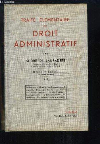 Traité élémentaire de Droit Administratif. TOME 2 : La fonction publique, les domaines administratifs, l'expropriation et la réquisition, les travaux publics, l'urbanisme ...