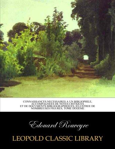 Connaissances necessaires a un bibliophile, accompagnees de notes critiques et de documents bibliographiques; illustree de nombreuses figures, tome dixieme par Edouard Rouveyre