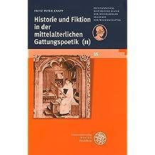 Historie und Fiktion in der mittelalterlichen Gattungspoetik (II): Zehn neue Studien und ein Vorwort (Schriften der Philosophisch-historischen Klasse der Heidelberger Akademie der Wissenschaften)