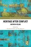 Heritage after Conflict: Northern Ireland (Routledge Studies in Heritage)