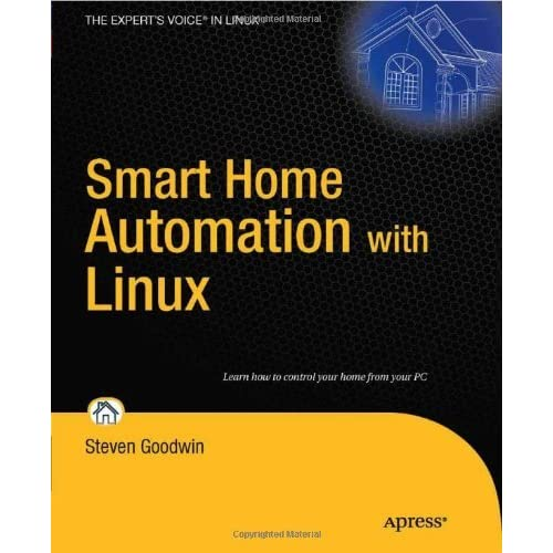 Smart Home Automation with Linux (Expert's Voice in Linux) by Steven Goodwin (2-Aug-2011) Paperback