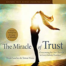 Miracle of Trust: Overcoming the One Obstacle to Love's Infinite Presence