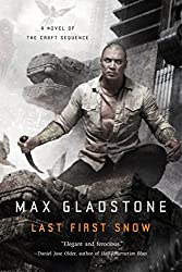 Last First Snow: A Novel of the Craft Sequence by Max Gladstone (April 26,2016)
