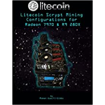 Litecoin Scrypt Mining Configurations for Radeon 7970 & R9 280X (English Edition)
