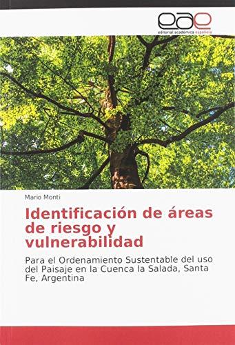 Identificación de áreas de riesgo y vulnerabilidad: Para el Ordenamiento Sustentable del uso del Paisaje en la Cuenca la Salada, Santa Fe, Argentina