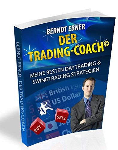 TRADEN LERNEN - Der Trading-Coach - meine besten Daytrading und Swing-Trading Strategien von Berndt Ebner