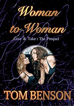Woman to Woman: Give & Take : The Prequel by [Benson, Tom]