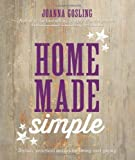 Home Made Simple: Stylish. Practical Makes for Living and Giving by Joanna Gosling ( 2013 ) Hardcover