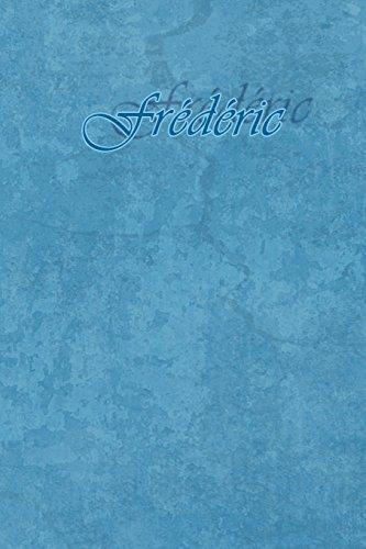 Frédéric: Petit Journal personnel de 121 pages lignées avec couverture bleue avec un prénom d'homme (garçon) : Frédéric par Phil Polissou
