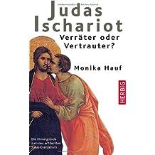 Judas Ischariot - Verräter oder Vertrauter?: Die Hintergründe zum neu entdeckten Judasevangelium