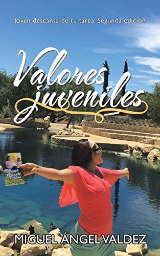 Valores Juveniles: Joven Descansa De Tu Tarea. Segunda Edición por Miguel Ángel Valdez