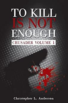 Crusader (To Kill Is Not Enough Book 1) (English Edition) par [Anderson, Christopher L.]