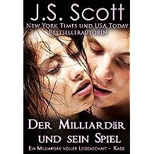 Der Milliardär und sein Spiel ~ Kade: Ein Milliardär voller Leidenschaft, Buch 4 (German Edition)