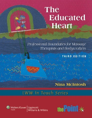 The Educated Heart: Professional Boundaries for Massage Therapists and Bodyworkers (LWW In Touch Series) 3rd by McIntosh MSW, Nina (2010) Paperback