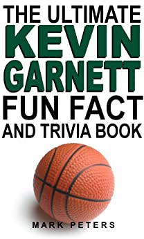 The Ultimate Kevin Garnett Fun Fact And Trivia Book (English Edition) von [Peters, Mark]