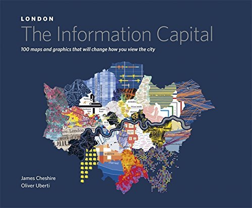 By James Cheshire LONDON: The Information Capital: 100 maps and graphics that will change how you view the city [Hardcover]