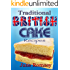 Traditional British Cake Recipes (Traditional British Recipes Book 1)