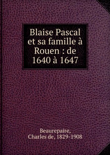 blaise-pascal-et-sa-famille-a-rouen-de-1640-a-1647