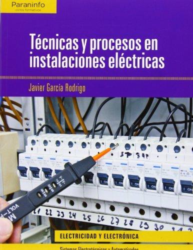 Técnicas y procesos en las instalaciones eléctricas (Electricidad Electronica) por Javier García Rodrigo