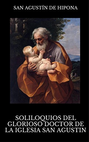 Soliloquios del glorioso Doctor de la Iglesia San Agustín por San Agustín de Hipona