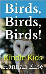 Kindle Kids: Birds, Birds, Birds! A Children's Picture Book of Birds: 65 Gorgeous Photos and Lessons About Wildlife (Picture Books for Kids, Children, Toddlers and Babies)