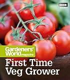 Gardeners' World: First Time Veg Grower (Gardeners' World Magazine)