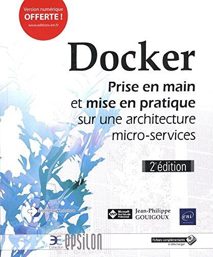 Docker - Prise en main et mise en pratique sur une architecture micro-services (2e édition) par Jean Philippe GOUIGOUX