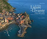 La riviera ligure di levante vista dal cielo-The Estern Ligurian Riviera as seen from the sky. Ediz. illustrata