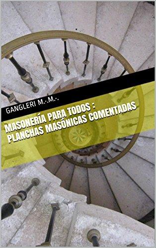 Masonería para todos : Planchas masónicas comentadas por Gangleri M.·.M.·.