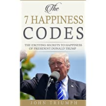 THE 7 HAPPINESS CODES: The Exciting Secrets To Happiness of President Donald Trump