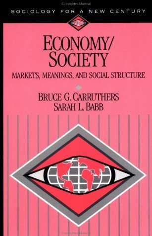 Economy/Society: Markets, Meanings, and Social Structure (Sociology for a New Century Series) by Bruce G. Carruthers (2000-05-03)