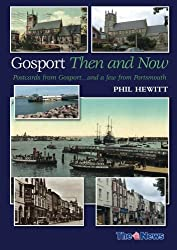 Gosport Then and Now: Postcards from Gosport...and a few from Portsmouth by Phil Hewitt (2014-03-14)