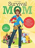 Survival Mom: How to Prepare Your Family for Everyday Disasters and Worst-Case Scenarios by Bedford, Lisa (April 20, 2012) Paperback