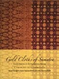 [(Gold Cloths of Sumatra : Indonesia's Songkets from Ceremony to Commodity)] [By (author) S. Rodgers] published on (February, 2008)